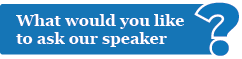 What would you like to ask our speaker?